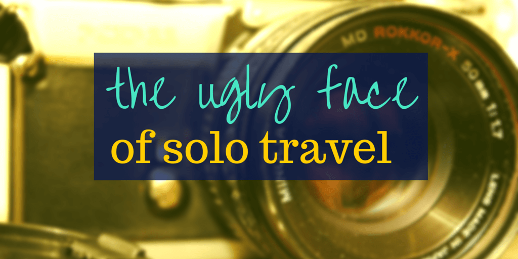 The Ugly Face of Solo Travel