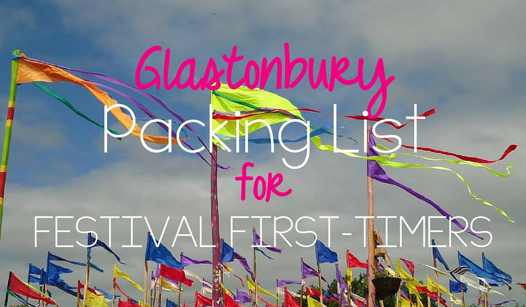 Glastonbury packing list for festival first-timers