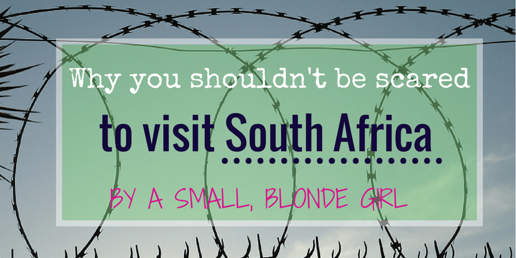 Why you shouldn't be scared to visit South Africa – by a small, blonde girl