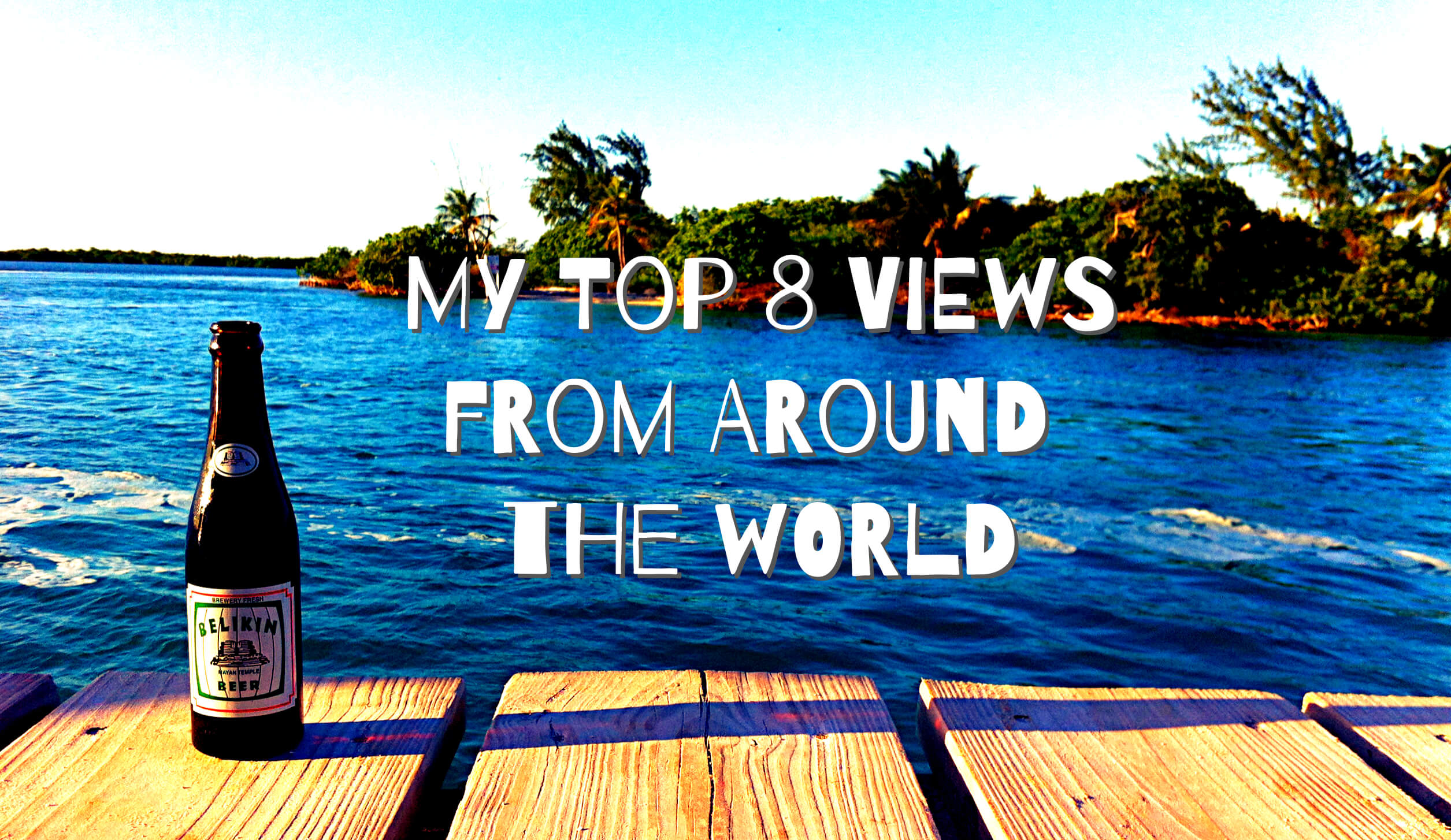 The 8 most incredible views of my RTW trip