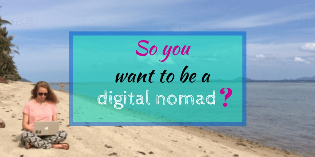 So you want to be a digital nomad?