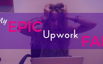 My Epic Upwork Fail – Or how NOT to be a freelancer