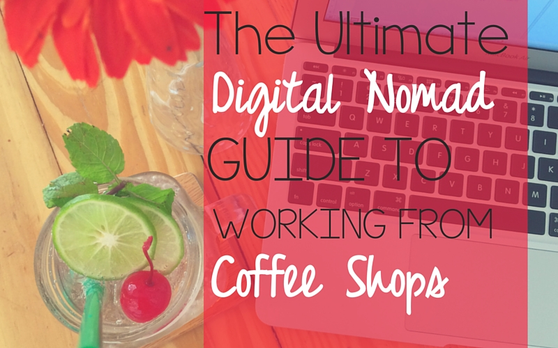Working from Coffee Shops: The Ultimate Guide for Digital Nomads