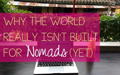 Why The World Isn't Really Built for Nomads (Yet!)