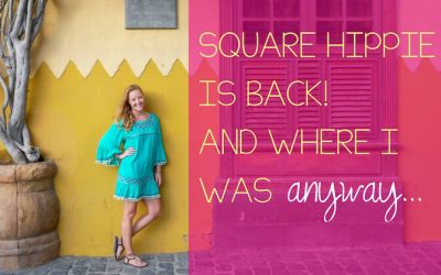 Square Hippie is back! And where I was anyway…